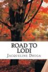 Road to Lodi - Jacqueline Druga, Denise Moore