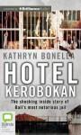 Hotel Kerobokan: The Shocking Inside Story of Bali's Most Notorious Jail - Kathryn Bonella, Nicholas Bell