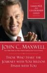 Those Who Start the Journey with You Seldom Finish with You: Lesson 23 from Leadership Gold - John Maxwell