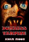 Dumbass Vampire - Adam Moon