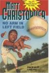 No Arm in Left Field - Matt Christopher, Byron Goto
