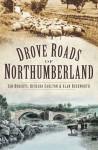 Drove Roads of Northumberland - Ian Roberts, Richard Carlton, Alan Rushworth