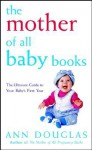 The Mother of All Baby Books - Ann Douglas