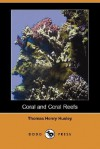 Coral and Coral Reefs (Dodo Press) - Thomas Henry Huxley