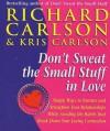 Don't Sweat The Small Stuff In Love - Richard Carlson, Kris Carlson