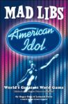 American Idol Mad Libs - Roger Price, Leonard Stern, Leonard Sloan