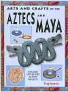 Aztecs and Maya (Arts & Crafts of the Ancient World) - Ting Morris, E.L. Young