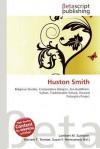Huston Smith - Lambert M. Surhone, Mariam T. Tennoe, Susan F. Henssonow
