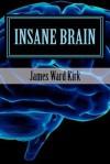Insane Brain - James Ward Kirk