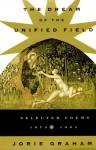 Dream Of The Unified Field - Jorie Graham