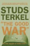 The Good War: An Oral History of World War II - Studs Terkel