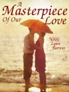 A Masterpiece of Our Love - Nikki Lynn Barrett