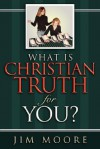 What Is Christian Truth for You? - Jim Moore