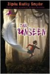 The Unseen the Unseen - Zilpha Keatley Snyder