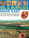 Oils & Acrylics Made Easy: Learn How to Use Oils and Acrylics with 18 Step-By-Step Techniques and Projects, in 200 Photographs - Hazel Harrison