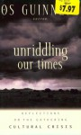 Unriddling Our Times: Reflections on the Gathering Cultural Crisis - Os Guinness