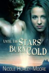 Until The Stars Burn Cold - Nicole Hurley-Moore