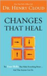 Changes That Heal: How to Understand the Past to Ensure a Healthier Future - Henry Cloud