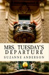 Mrs. Tuesday's Departure - Suzanne Elizabeth Anderson