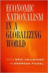 Economic Nationalism in a Globalizing World - Eric Helleiner