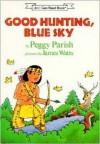 Good Hunting, Blue Sky - Peggy Parish, James Watts