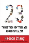 Twenty-Three Things They Don't Tell You about Capitalism - Ha-Joon Chang