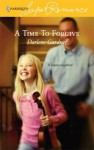 A Time To Forgive (Harlequin Superromance) - Darlene Gardner