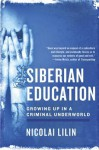 Siberian Education: Growing Up in a Criminal Underworld - Nicolai Lilin, Jonathan Hunt