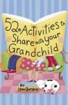 52 Activities to Share with Your Grandchild - Lynn Gordon, Karen Johnson