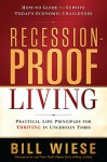 Recession-Proof Living: Practical Life Principles for Thriving in Uncertain Times - Bill Wiese