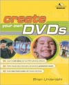 Create Your Own DVDs [With CDROM] - Brian Underdahl