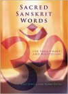 Sacred Sanskrit Words: For Yoga, Chant, and Meditation - Leza Lowitz, Reema Datta