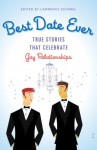 Best Date Ever: True Stories That Celebrate Gay Relationships - Lawrence Schimel, Philip Clark, Ezra Redeagle Whitman, Jay Starre, Michael Luongo, Gregory L. Norris, Bob Angell, Barry Lowe, D.J. Ireland, Jim Van Buskirk, Anthony Paull, Rick R. Reed, Francois Peneaud, Bill Valentine, Eric Andrews-Katz, Ryan Field, Marvin Webb, Vic Bach