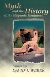 Myth and the History of the Hispanic Southwest - David J. Weber
