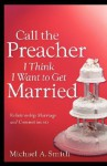 Call the Preacher I Think I Want to Get Married - Michael A. Smith