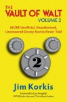 Vault of Walt - Volume 2: MORE Unofficial, Unauthorized, Uncensored Disney Stories Never Told - Jim Korkis, Bob McLain, Lou Mongello