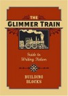 The Glimmer Train Guide to Writing Fiction: Volume 1: Building Blocks (v. 1) - Susan Burmeister-Brown