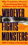 Whoever Fights Monsters: My Twenty Years Tracking Serial Killers for the FBI - Robert K. Ressler, Tom Shachtman
