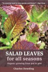 Salad Leaves: Organic Growing from Pot to Plot - Charles Dowding