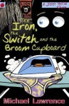 The Iron, the Switch and the Broom Cupboard - Michael Lawrence