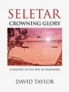 Seletar - Crowning Glory: A History of the RAF in Singapore - David Taylor