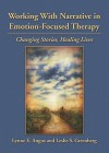 Working with Narrative in Emotion-Focused Therapy: Changing Stories, Healing Lives - Lynne E. Angus, Leslie S. Greenberg