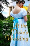 At the Duke's Wedding (A romance anthology) - Katharine Ashe, Miranda Neville, Maya Rodale, Caroline Linden