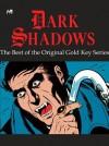 Dark Shadows: The Best of the Original Gold Key Series - D.J. Arneson, Arnold Drake, Joe Certa