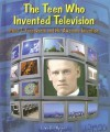 The Teen Who Invented Television: Philo T. Farnsworth and His Awesome Invention - Edwin Brit Wyckoff