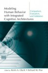 Modeling Human Behavior With Integrated Cognitive Architectures: Comparison, Evaluation, and Validation - Kevin A. Gluck, Richard W. Pew