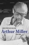 Arthur Miller, 1962-2005 - Christopher Bigsby