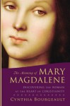 The Meaning of Mary Magdalene: Discovering the Woman at the Heart of Christianity - Cynthia Bourgeault