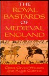 The Royal Bastards of Medieval England - Chris Given-Wilson, A. Curteis