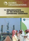The Organization of the Petroleum Exporting Countries (Global Organizations) - Heather Lehr Wagner, Sharon L. Banas